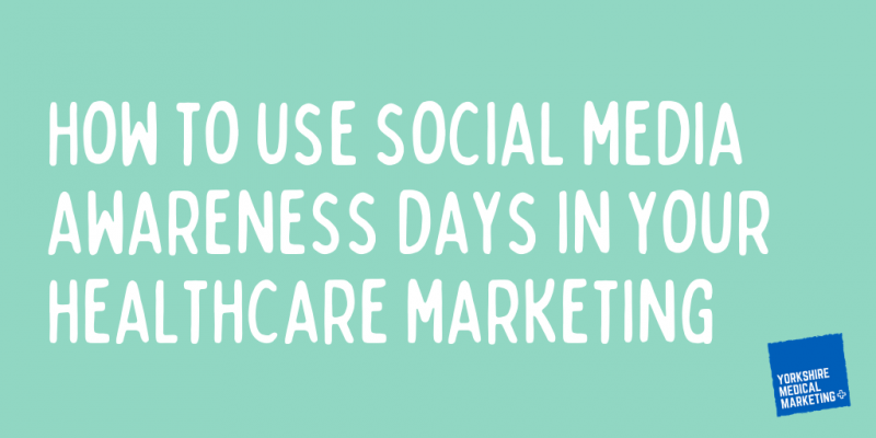 How to use social media awareness days in your healthcare marketing Yorkshire Medical Marketing